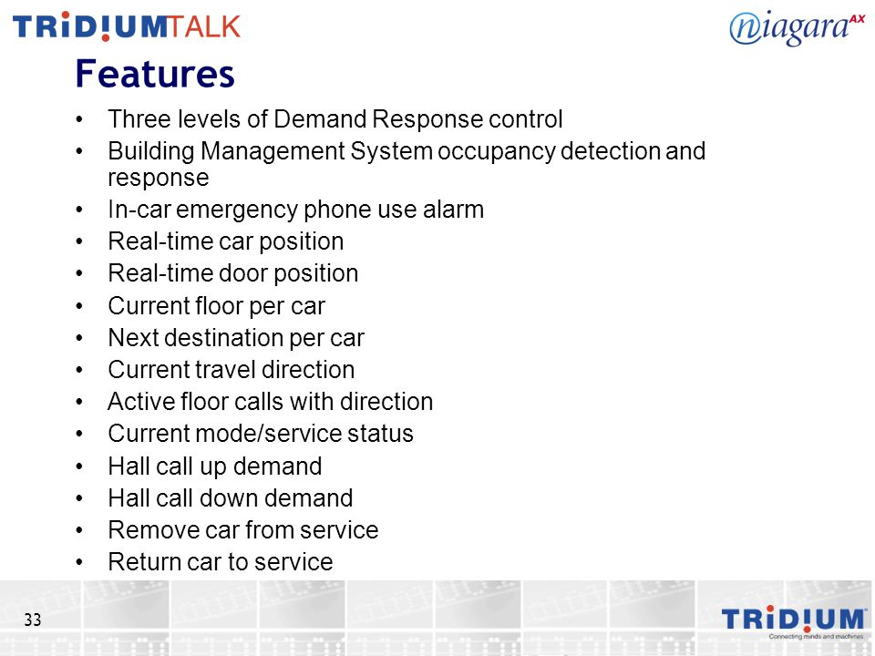 33 Features Three levels of Demand Response control Building Management System occupancy detection and response In-car emergency phone use alarm Real-