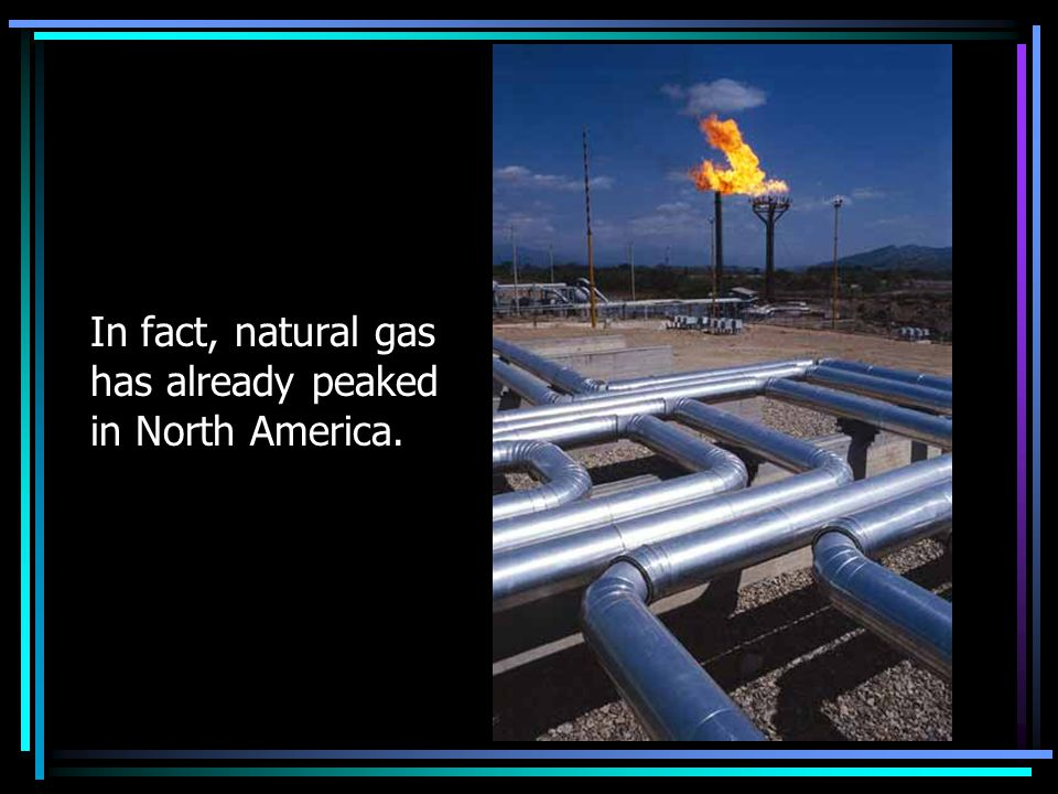 In fact, natural gas has already peaked in North America.