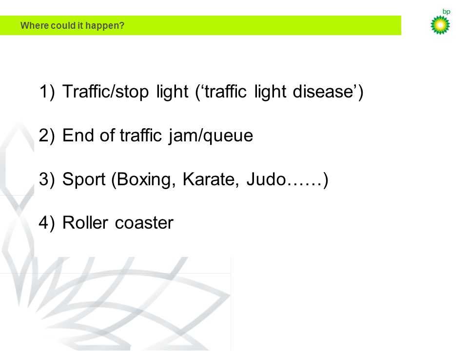 DWX Technology Planning Workshop July 27, 2000 1)Traffic/stop light (traffic light disease) 2)End of traffic jam/queue 3)Sport (Boxing, Karate, Judo……) 4)Roller coaster Where could it happen