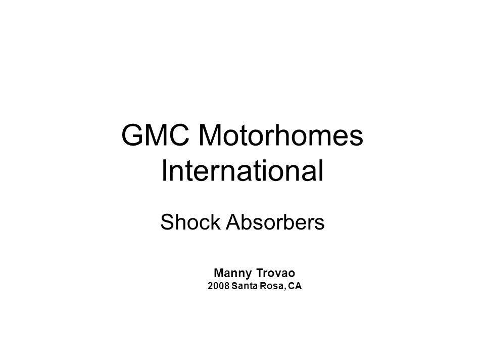 GMC Motorhomes International Shock Absorbers Manny Trovao 2008 Santa Rosa, CA