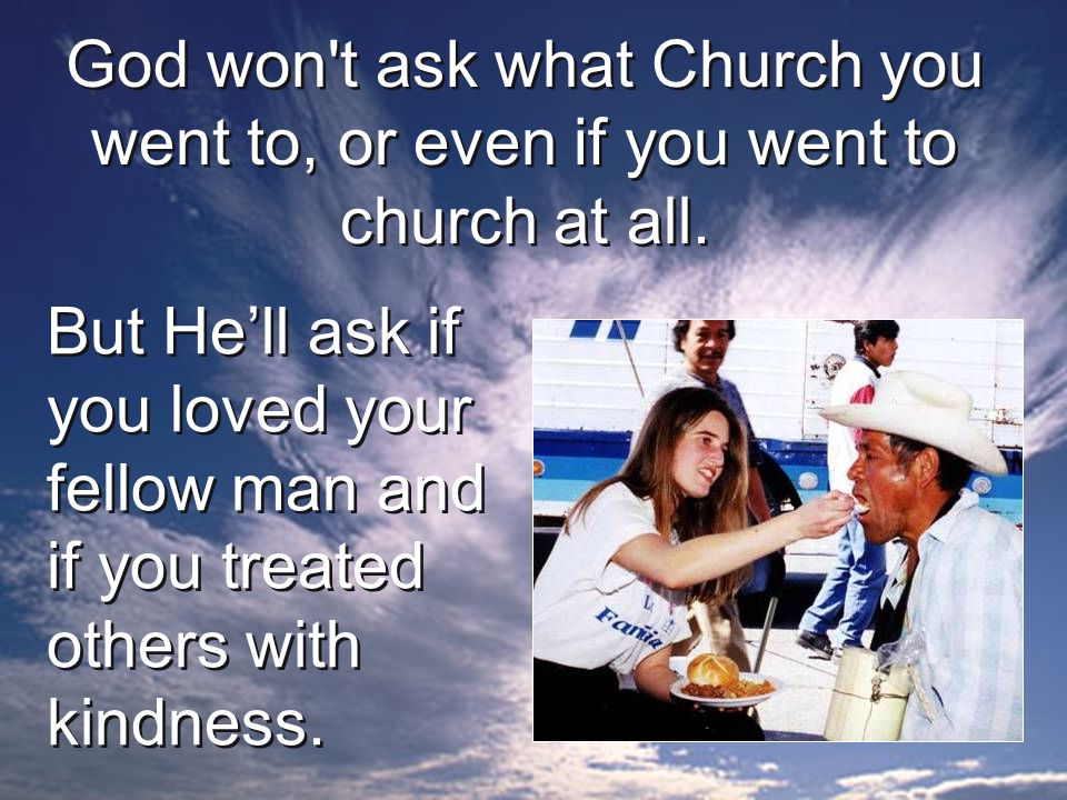 God won t ask what Church you went to, or even if you went to church at all.