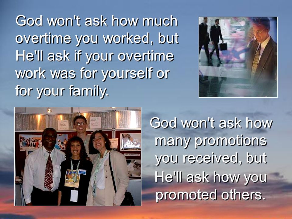 God won t ask how many promotions you received, but He ll ask how you promoted others.