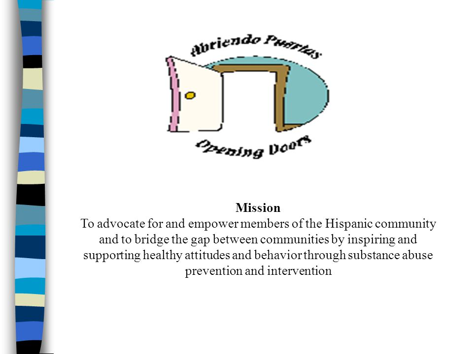 Mission To advocate for and empower members of the Hispanic community and to bridge the gap between communities by inspiring and supporting healthy at