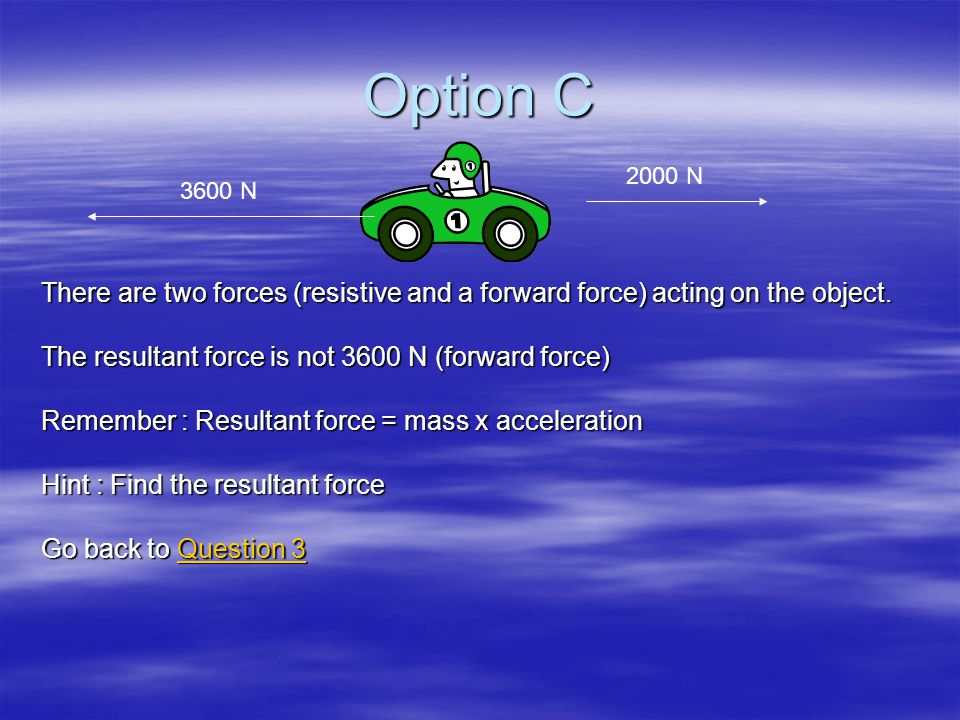 Option B There are two forces (resistive and a forward force) acting on the object.