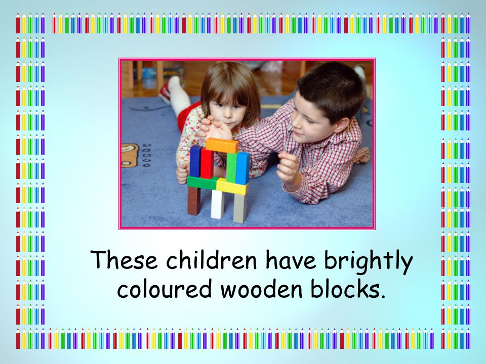 These children have brightly coloured wooden blocks.