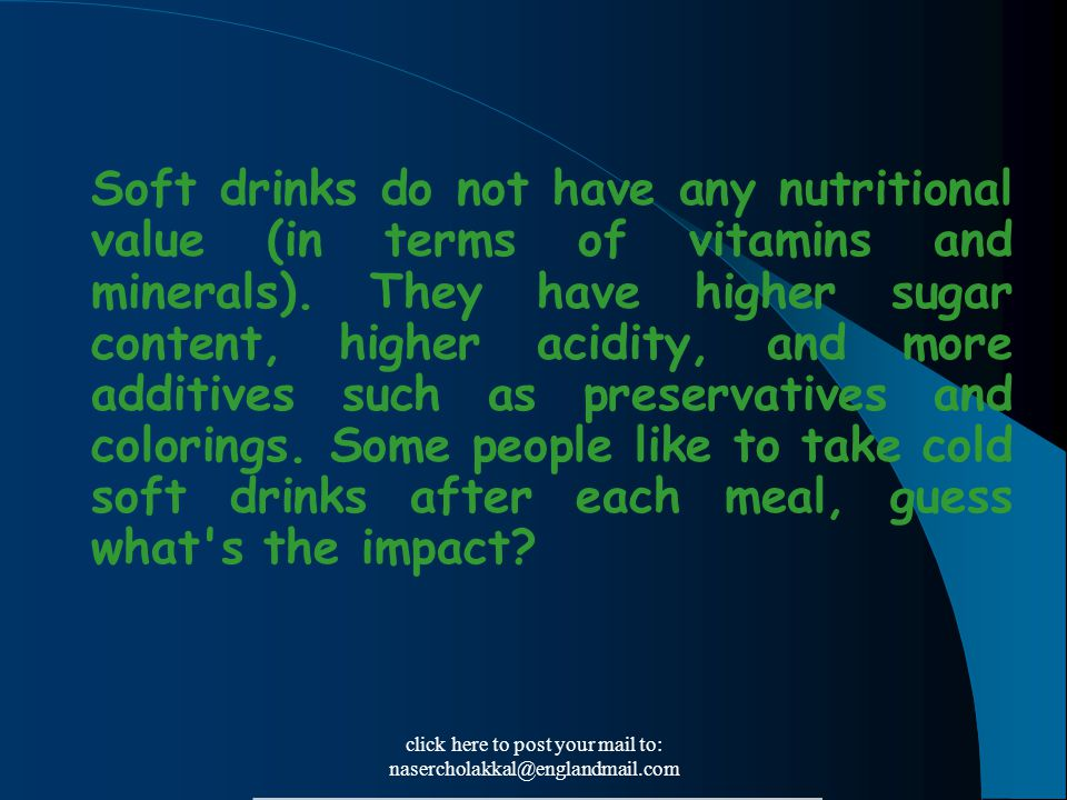 click here to post your mail to: nasercholakkal@englandmail.com Soft drinks do not have any nutritional value (in terms of vitamins and minerals). The