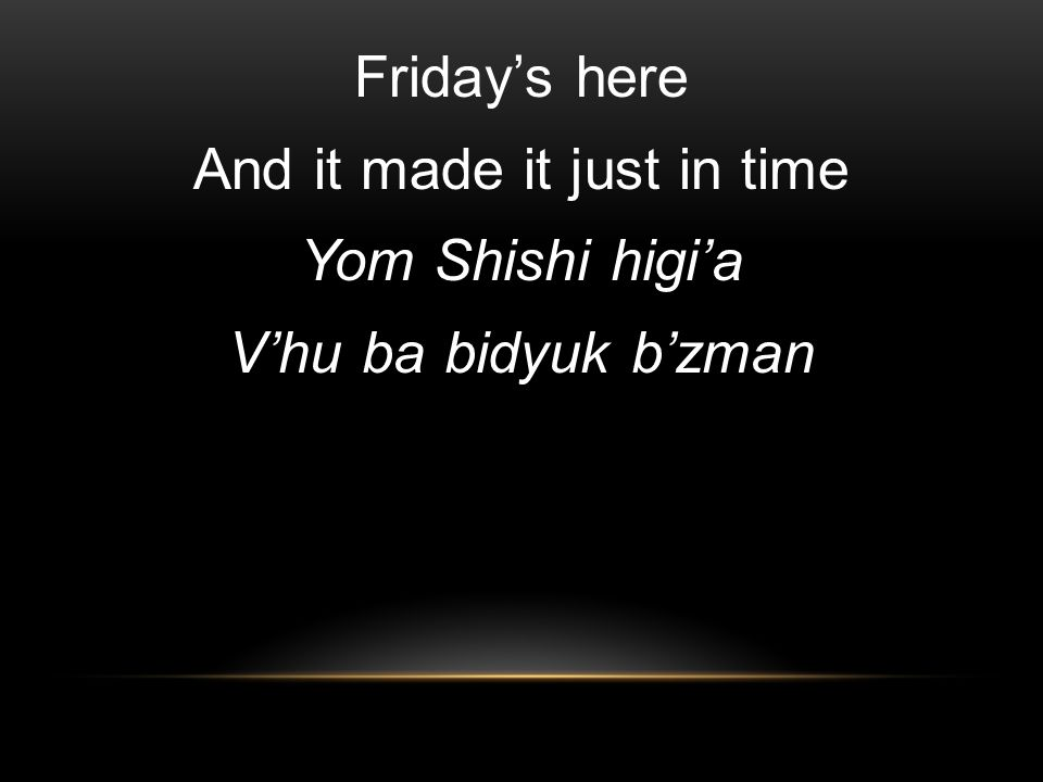 Fridays here And it made it just in time Yom Shishi higia Vhu ba bidyuk bzman