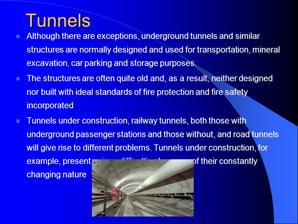 Tunnels Although there are exceptions, underground tunnels and similar structures are normally designed and used for transportation, mineral excavatio