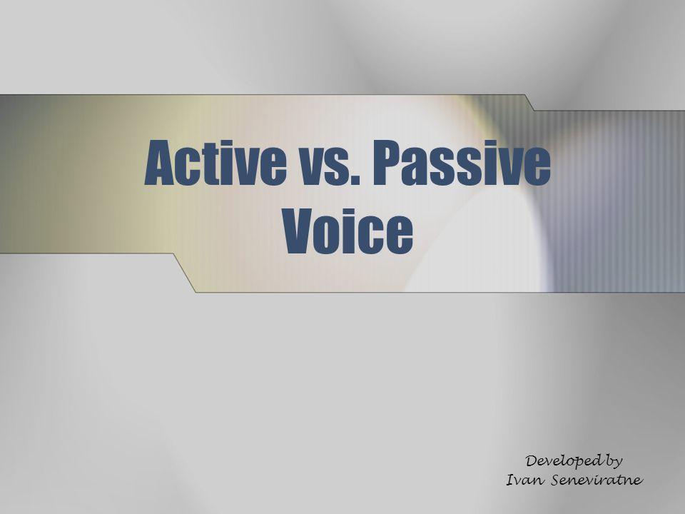 Active vs. Passive Voice Developed by Ivan Seneviratne