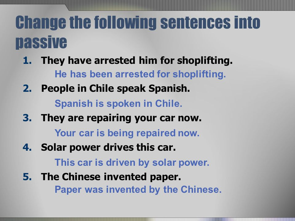 Change the following sentences into passive 1.They have arrested him for shoplifting.