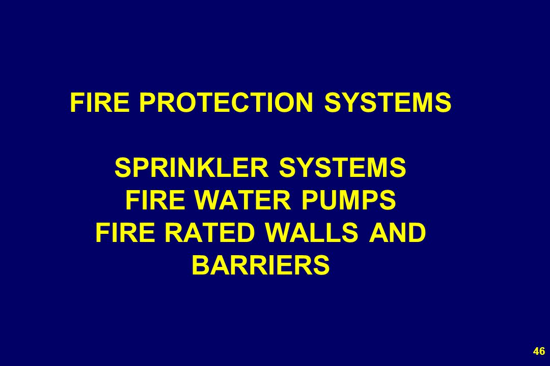 46 FIRE PROTECTION SYSTEMS SPRINKLER SYSTEMS FIRE WATER PUMPS FIRE RATED WALLS AND BARRIERS