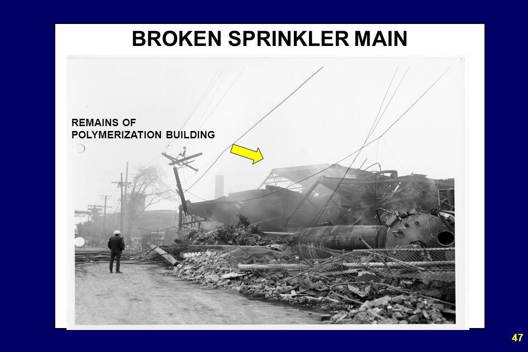 47 BROKEN SPRINKLER MAIN REMAINS OF POLYMERIZATION BUILDING