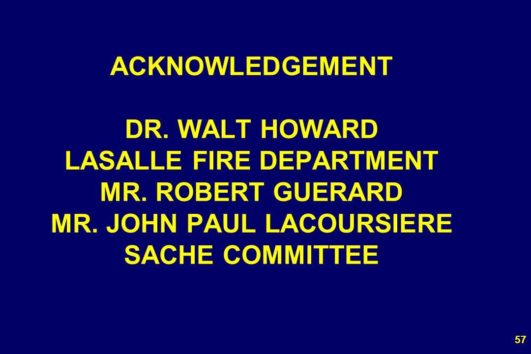 57 ACKNOWLEDGEMENT DR. WALT HOWARD LASALLE FIRE DEPARTMENT MR. ROBERT GUERARD MR. JOHN PAUL LACOURSIERE SACHE COMMITTEE