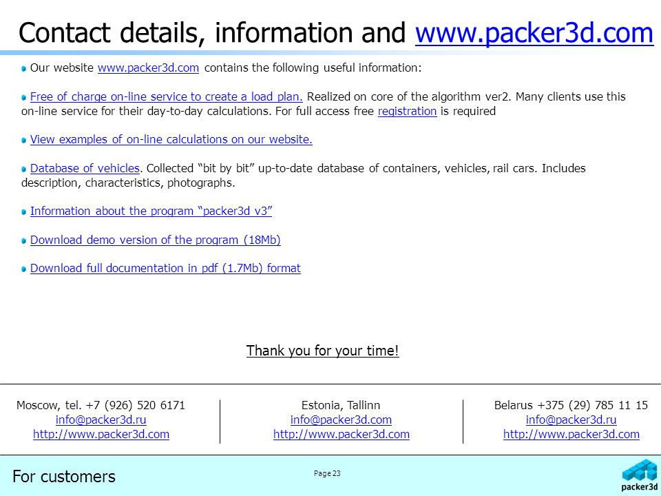 Contact details, information and www.packer3d.comwww.packer3d.com Our website www.packer3d.com contains the following useful information:www.packer3d.com Free of charge on-line service to create a load plan.