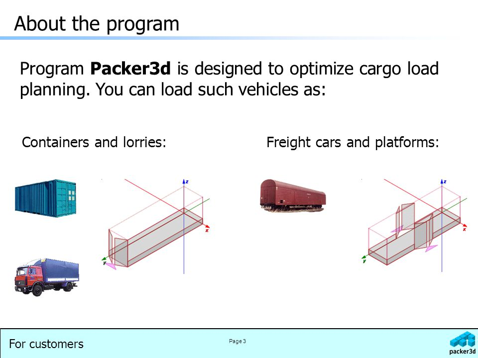 For customers Page 3 About the program Program Packer3d is designed to optimize cargo load planning.