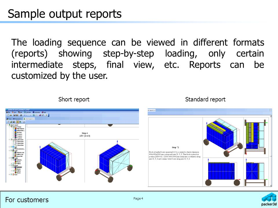 For customers Page 4 Sample output reports Short reportStandard report The loading sequence can be viewed in different formats (reports) showing step-by-step loading, only certain intermediate steps, final view, etc.