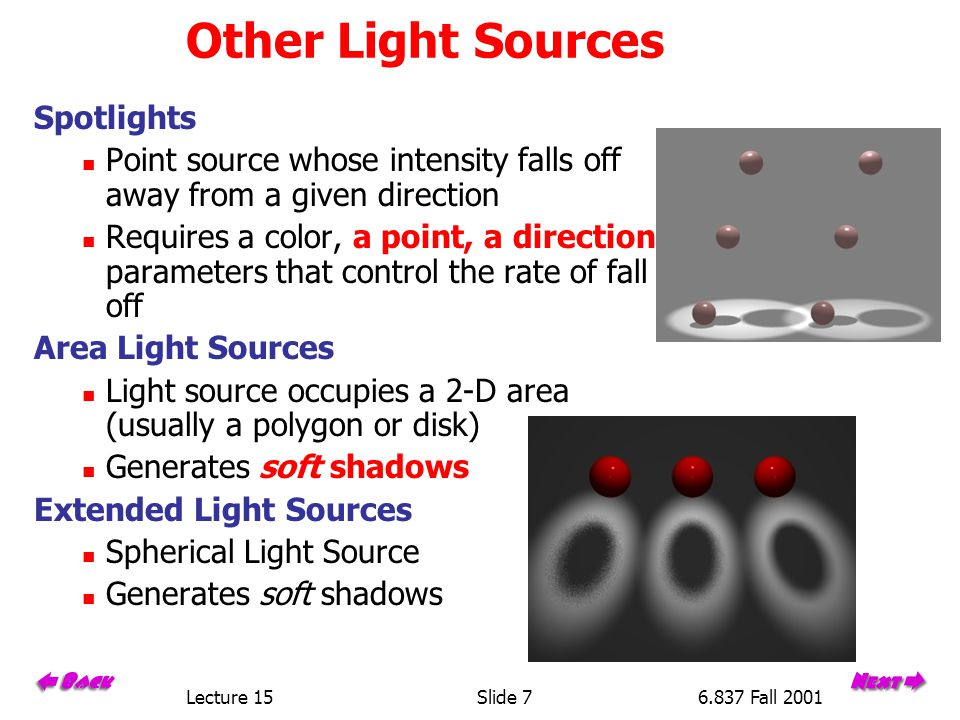 Lecture 15Slide 276.837 Fall 2001 Phong Examples The following spheres illustrate specular reflections as the direction of the light source and the coefficient of shininess is varied.