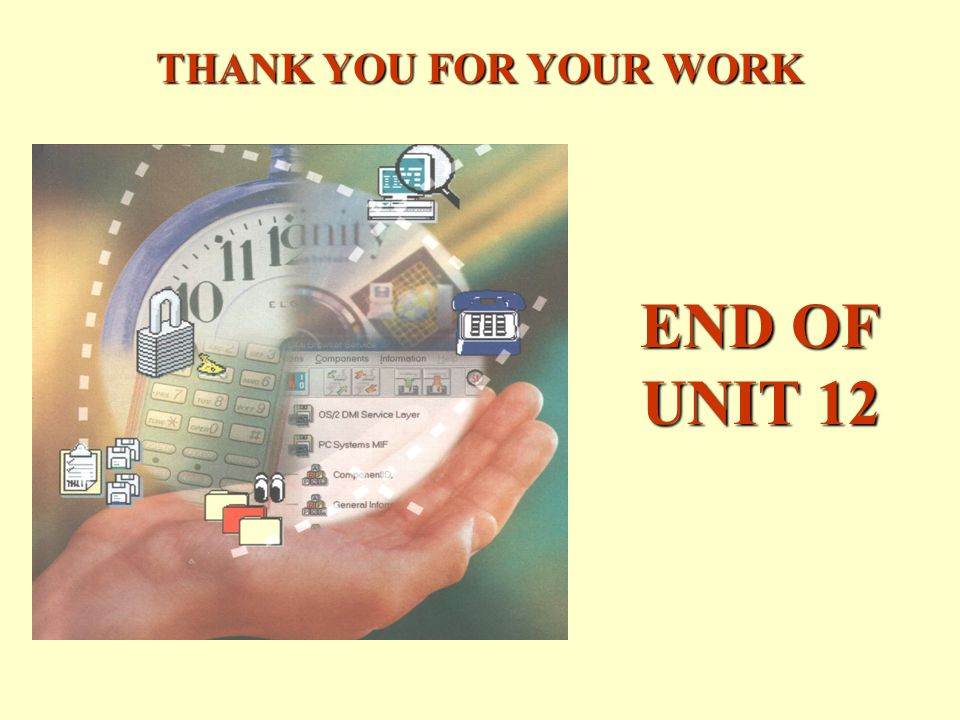 END OF UNIT 12 THANK YOU FOR YOUR WORK