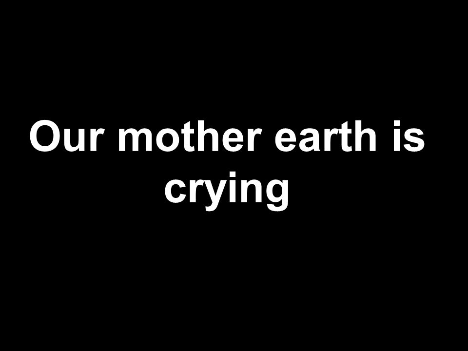 Our mother earth is crying