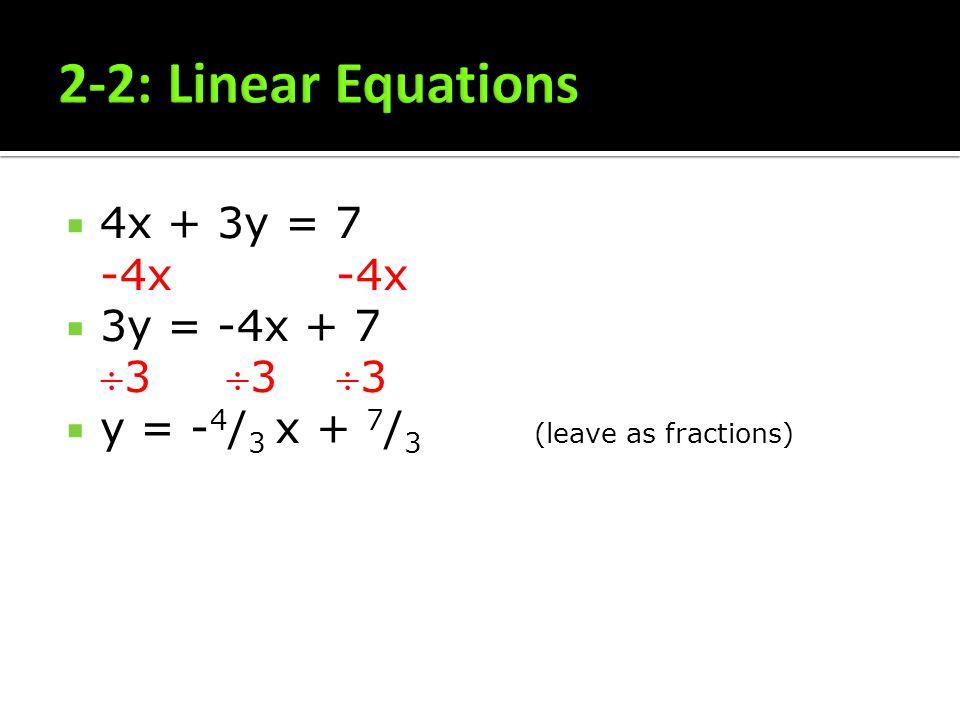 4x + 3y = 7 -4x -4x 3y = -4x + 73 3 3 y = - 4 / 3 x + 7 / 3 (leave as fractions)