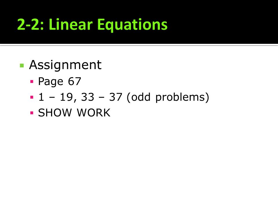 Assignment Page 67 1 – 19, 33 – 37 (odd problems) SHOW WORK