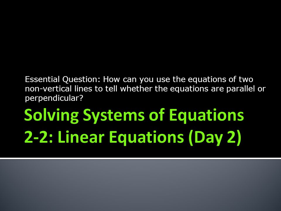 Essential Question: How can you use the equations of two non-vertical lines to tell whether the equations are parallel or perpendicular?