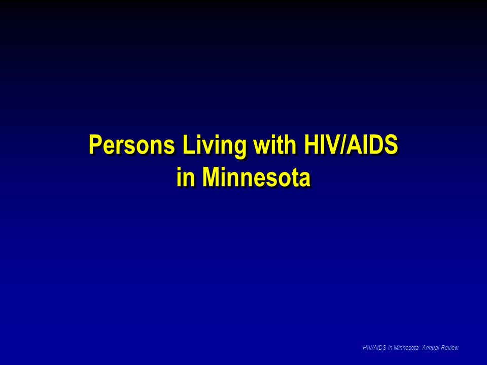 Persons Living with HIV/AIDS in Minnesota Persons Living with HIV/AIDS in Minnesota HIV/AIDS in Minnesota: Annual Review