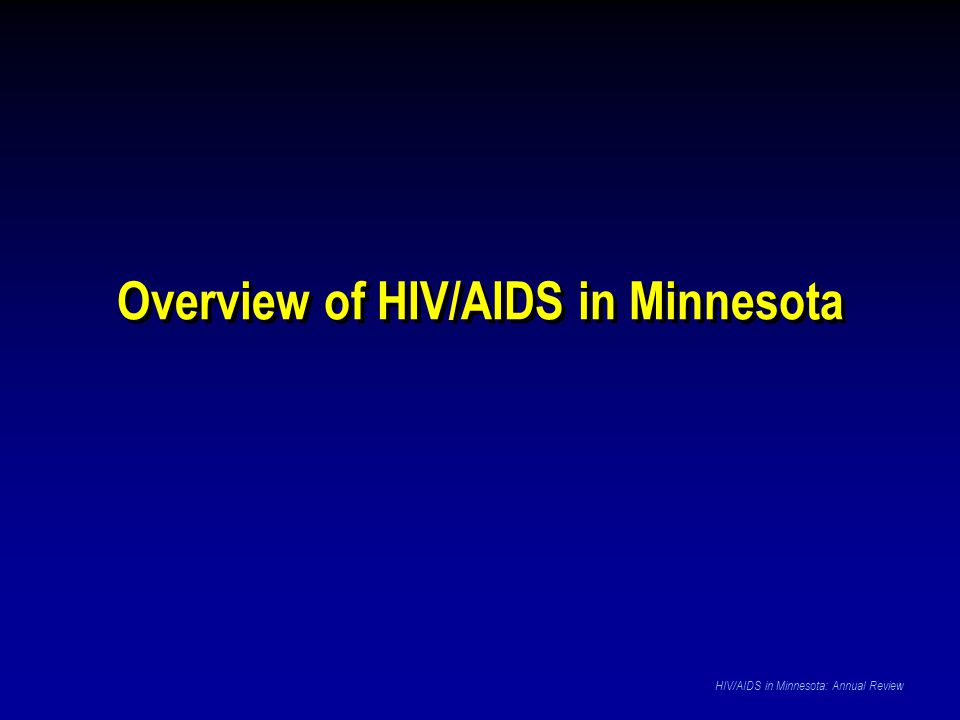 Data Source: Minnesota HIV/AIDS Surveillance System HIV/AIDS in Minnesota: Annual Review African-Born Persons Living with HIV/AIDS Compared to Other Minnesota Cases by Gender, 2006 African-born Persons Total Number = 678 Includes persons arriving to Minnesota through the HIV+ Refugee Resettlement Program and other refugee/immigrant programs and 3 White African- born persons U.S.-born Cases Total Number = 4,569