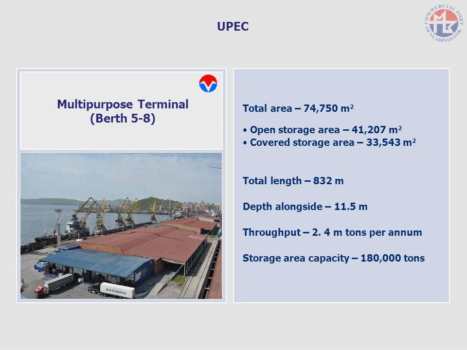 Total area – 74,750 m 2 Open storage area – 41,207 m 2 Covered storage area – 33,543 m 2 Total length – 832 m Depth alongside – 11.5 m Throughput – 2.