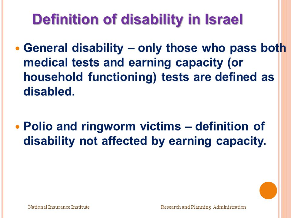 Definition of disability in Israel Definition of disability in Israel General disability – only those who pass both medical tests and earning capacity