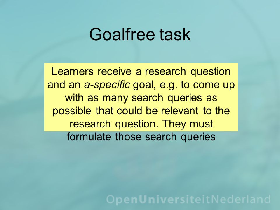 Goalfree task Learners receive a research question and an a-specific goal, e.g.