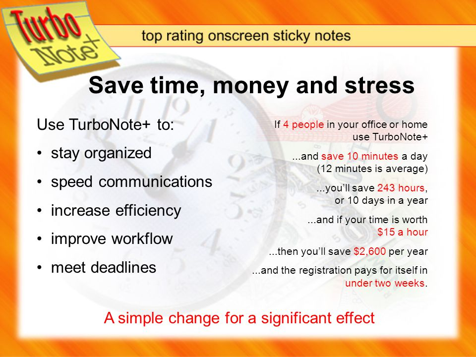 Use TurboNote+ to: stay organized speed communications increase efficiency improve workflow meet deadlines Save time, money and stress A simple change