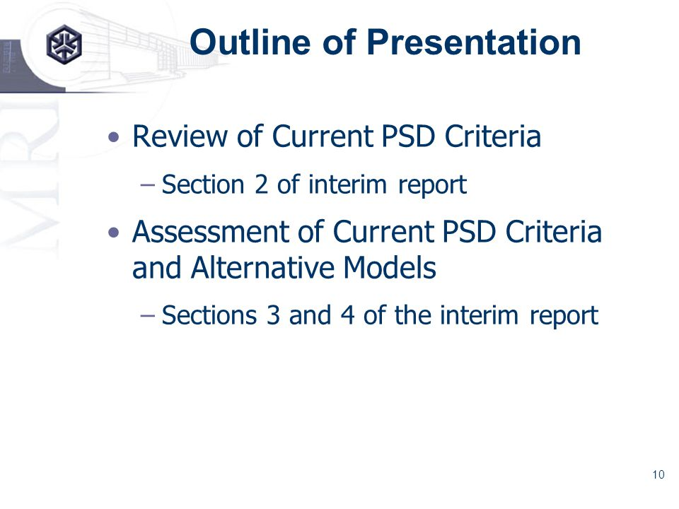 10 Outline of Presentation Review of Current PSD Criteria –Section 2 of interim report Assessment of Current PSD Criteria and Alternative Models –Sections 3 and 4 of the interim report