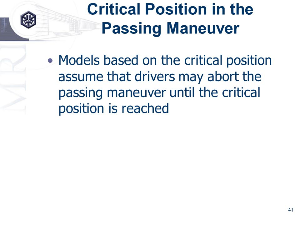 41 Critical Position in the Passing Maneuver Models based on the critical position assume that drivers may abort the passing maneuver until the critical position is reached