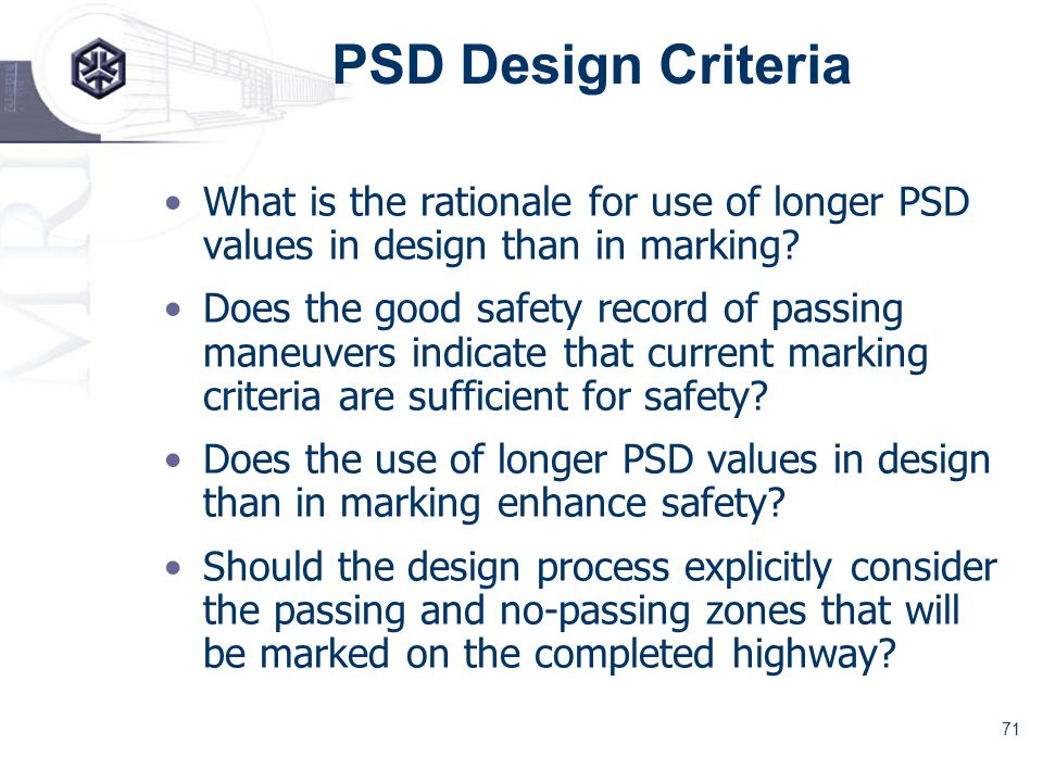 71 PSD Design Criteria What is the rationale for use of longer PSD values in design than in marking.