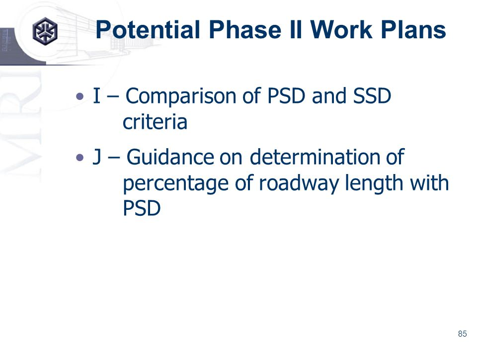 85 Potential Phase II Work Plans I – Comparison of PSD and SSD criteria J – Guidance on determination of percentage of roadway length with PSD