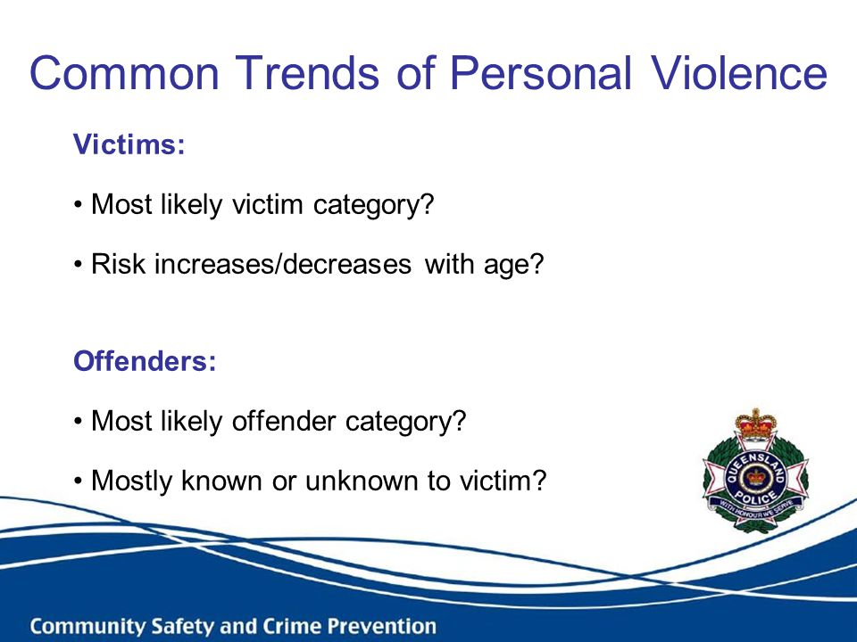 Common Trends of Personal Violence Victims: Most likely victim category? Risk increases/decreases with age? Offenders: Most likely offender category?