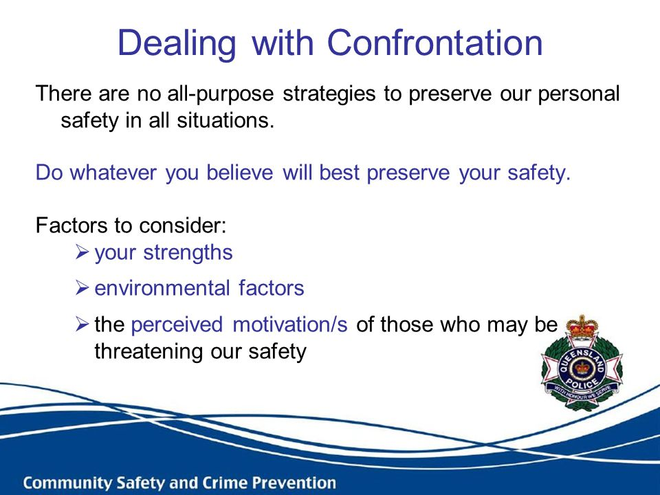 Dealing with Confrontation There are no all-purpose strategies to preserve our personal safety in all situations.