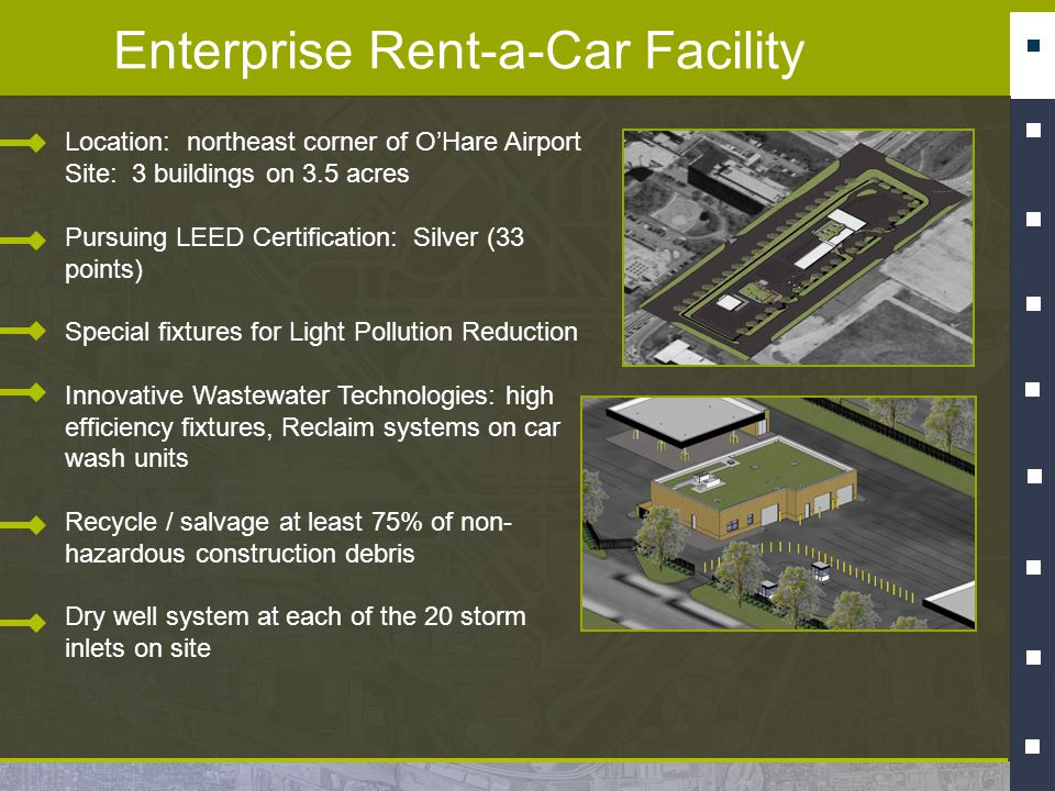 Enterprise Rent-a-Car Facility Location: northeast corner of OHare Airport Site: 3 buildings on 3.5 acres Pursuing LEED Certification: Silver (33 poin