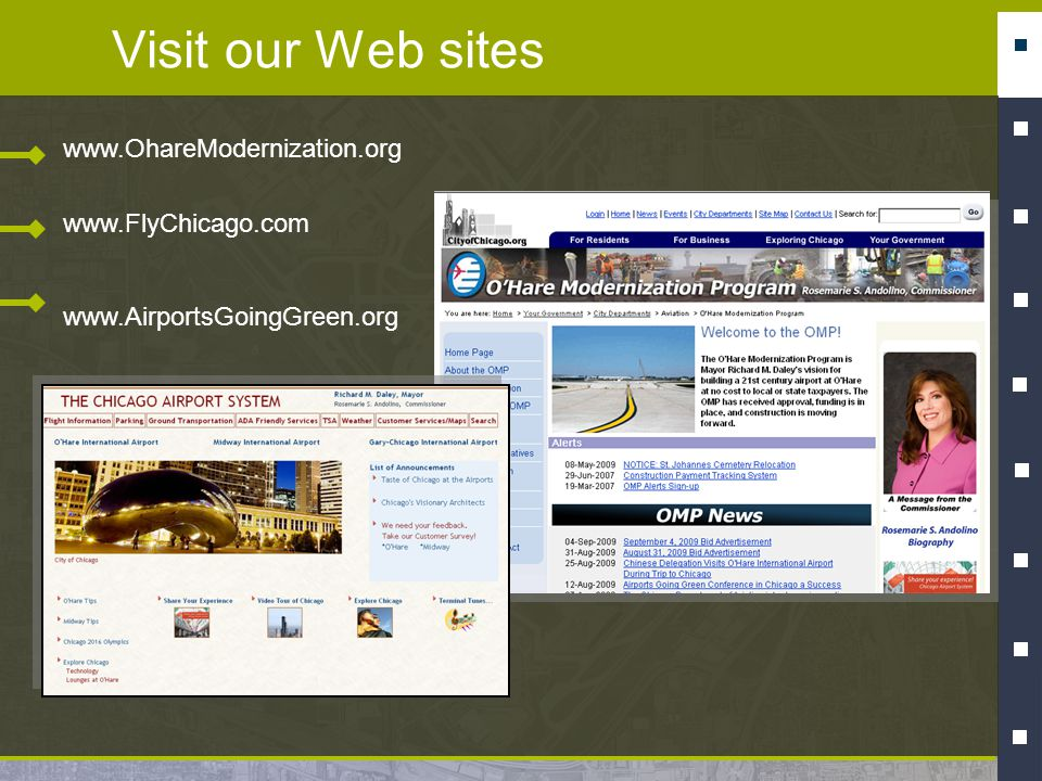 Visit our Web sites www.OhareModernization.org www.FlyChicago.com www.AirportsGoingGreen.org