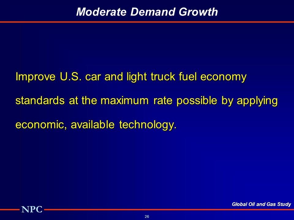 Global Oil and Gas Study NPC 26 Moderate Demand Growth Improve U.S.