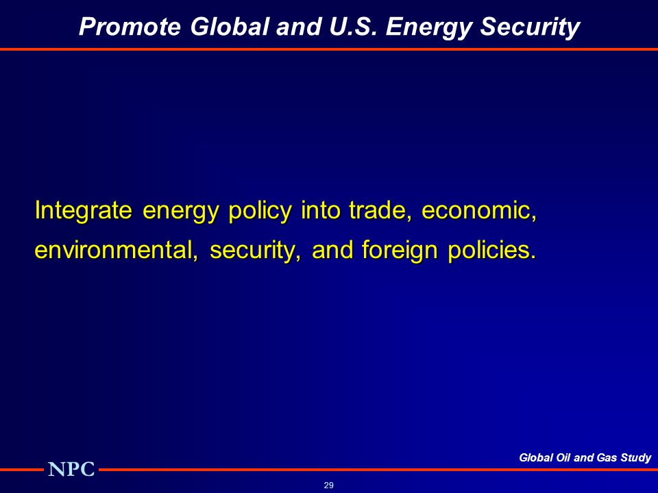 Global Oil and Gas Study NPC 29 Promote Global and U.S.