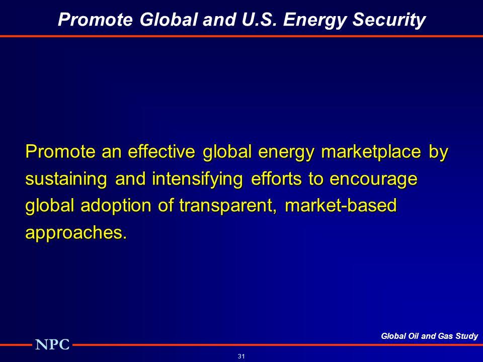 Global Oil and Gas Study NPC 31 Promote Global and U.S.