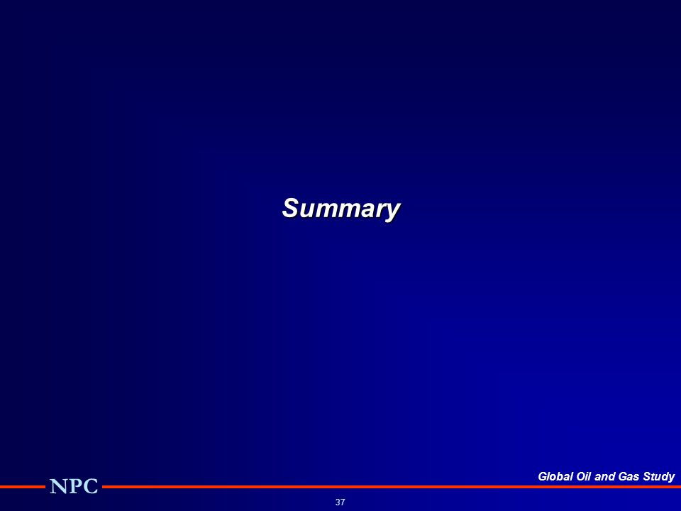 Global Oil and Gas Study NPC 37 Summary