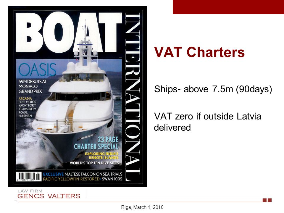 VAT Charters Ships- above 7.5m (90days) VAT zero if outside Latvia delivered Riga, March 4, 2010
