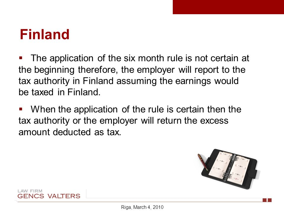 The application of the six month rule is not certain at the beginning therefore, the employer will report to the tax authority in Finland assuming the earnings would be taxed in Finland.