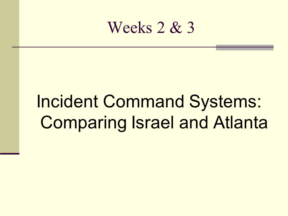Weeks 2 & 3 Incident Command Systems: Comparing Israel and Atlanta
