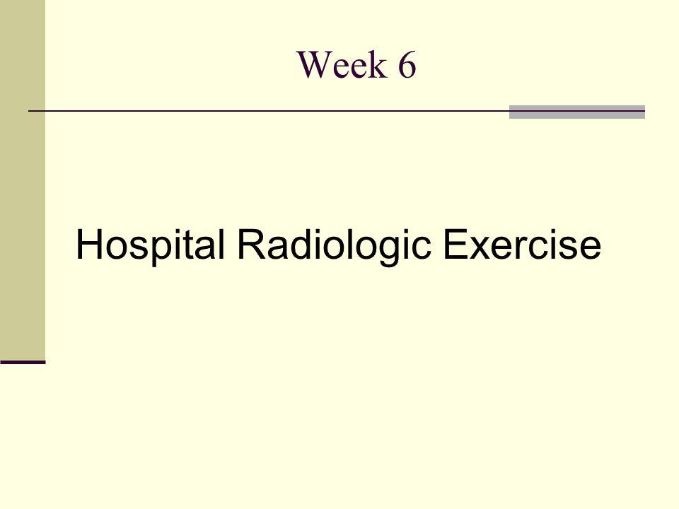 Week 6 Hospital Radiologic Exercise