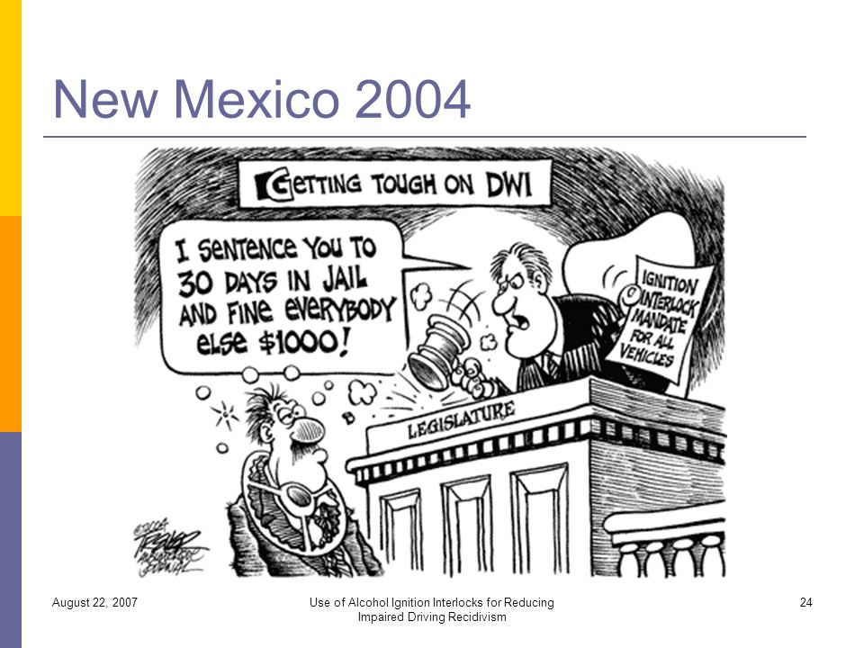 New Mexico 2004 August 22, 2007Use of Alcohol Ignition Interlocks for Reducing Impaired Driving Recidivism 24