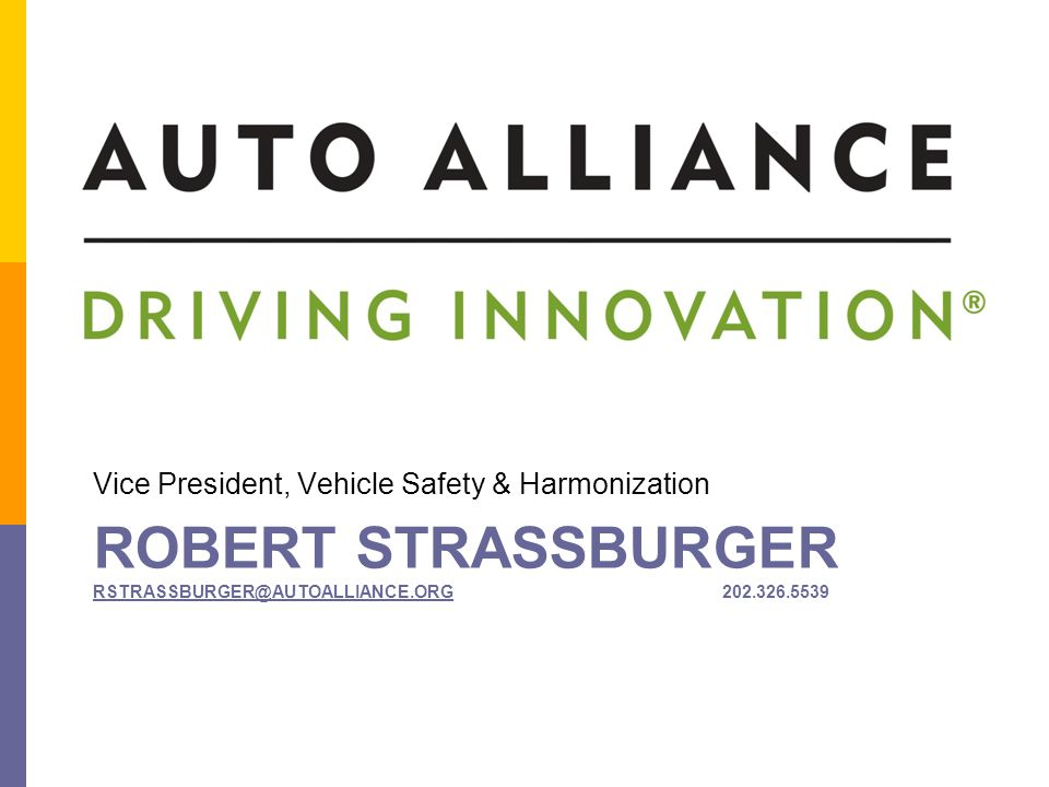 ROBERT STRASSBURGER RSTRASSBURGER@AUTOALLIANCE.ORG202.326.5539 RSTRASSBURGER@AUTOALLIANCE.ORG Vice President, Vehicle Safety & Harmonization